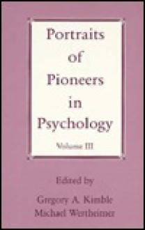 Portraits of Pioneers in Psychology, Volume III - Gregory A. Kimble, Joan E. Zweben