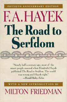The Road to Serfdom - Friedrich A. von Hayek