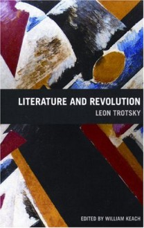 Literature and Revolution - Leon Trotsky, William Keach, Rose Strunsky