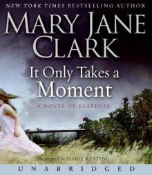 It Only Takes a Moment (Audio) - Mary Jane Clark, Isabel Keating
