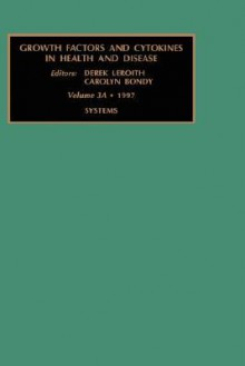Growth Factors and Cytokines in Health and Disease: Volume 3a, Systems - Derek LeRoith