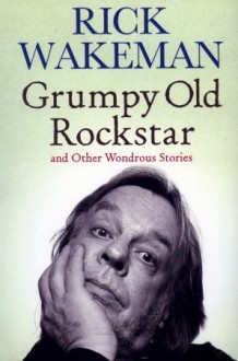 Grumpy Old Rockstar and Other Wondrous Stories - Rick Wakeman