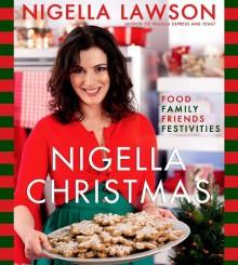 Nigella Christmas: Food Family Friends Festivities - Nigella Lawson