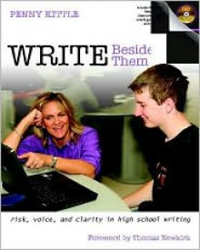 Write Beside Them: Risk, Voice, and Clarity in High School Writing - Penny Kittle
