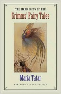 The Hard Facts of the Grimms' Fairy Tales - Maria Tatar