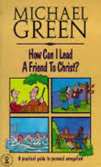 How Can I Lead A Friend to Christ? - Michael Green