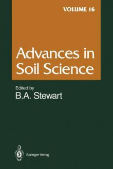 Advances in Soil Science, Volume 16 - Bobby A. Stewart, D.L. Brakensiek, S.K. De Datta, T.J. Gish