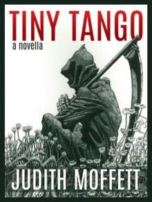 Tiny Tango: a novella - Judith Moffett