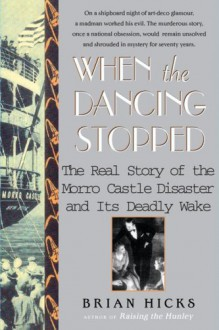 When the Dancing Stopped: The Real Story of the Morro Castle Disaster and Its Deadly Wake - Brian Hicks