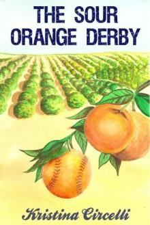 The Sour Orange Derby - Kristina Circelli