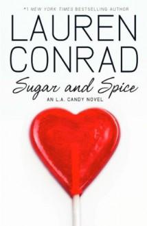 Sugar and Spice (LA Candy, Book 3) - Lauren Conrad