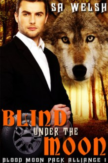 Blind Under the Moon (Blood Moon Pack Alliance) - S.A. Welsh