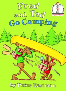 Fred and Ted Go Camping (Beginner Books(R)) - Peter Eastman
