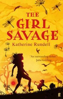The Girl Savage - Katherine Rundell