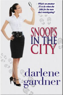 Snoops in the City (A Romantic Comedy) - Darlene Gardner