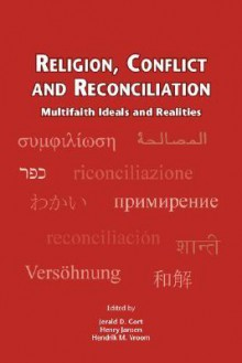 Religion, Conflict and Reconciliation - Jerald D. Gort