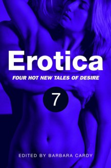 Erotica, Volume 7 - Barbara Cardy, Sara-Jane Fox, Sommer Marsden, Alex Severn, Vav Garnek