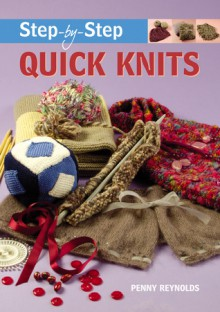 Step-by-Step Quick Knits - Penny Reynolds