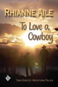 To Love a Cowboy - Rhianne Aile