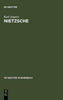 Nietzsche. Einführung in das Verständnis seines Philosophierens (Gruyter - de Gruyter Studienbücher) (de Gruyter Studienbuch) - Karl Jaspers