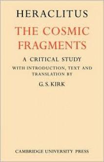 The Cosmic Fragments - Heraclitus,G.S. Kirk