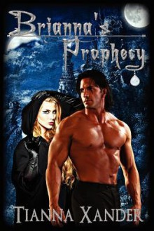 Brianna's Prophecy - Tianna Xander