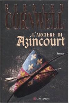L'arciere di Azincourt - Donatella Cerutti Pini, Bernard Cornwell