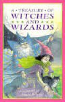 A Treasury of Witches and Wizards (A Treasury of Stories) -
