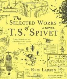The Selected Works of T.S. Spivet - Reif Larsen