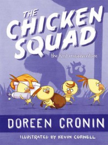 The Chicken Squad: The First Misadventure - Doreen Cronin