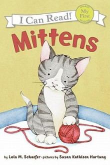 Mittens (My First I Can Read Series) - Lola M. Schaefer, Susan Kathleen Hartung