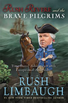 Rush Revere and the Brave Pilgrims - Rush Limbaugh