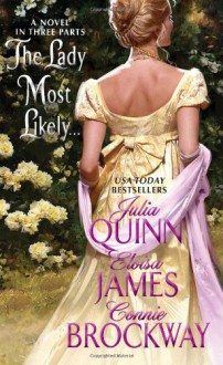 The Lady Most Likely...: A Novel in Three Parts - 'Julia Quinn', 'Eloisa James', 'Connie Brockway'