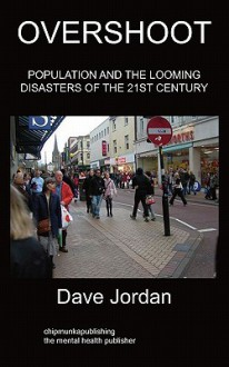 Overshoot: Population and the Looming Disasters of the 21st Century - David Jordan