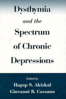 Dysthymia and the Spectrum of Chronic Depressions - Hagop S. Akiskal