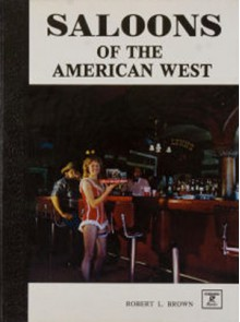 Saloons of the American West - Robert L. Brown