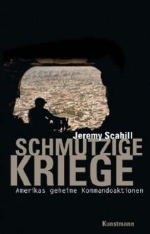 Schmutzige Kriege: Amerikas geheime Kommandoaktionen (German Edition) - Jeremy Scahill, Maria Zybak, Gabriele Gockel, Bernhard Jendricke