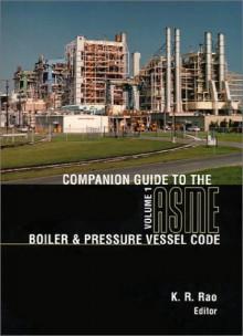 Companion Guide ASME BPVC: Criteria & Commentary Select Aspects ASME Boiler, Press Vesl & Piping Codes - K.R. Rao