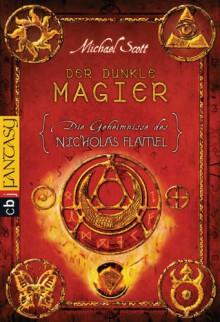 Der dunkle Magier (Die Geheimnisse des Nicholas Flamel, #2) - Michael Scott, Ursula Höfker