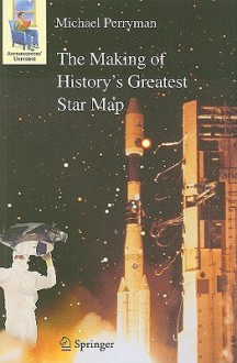 The Making of History's Greatest Star Map - Michael Perryman