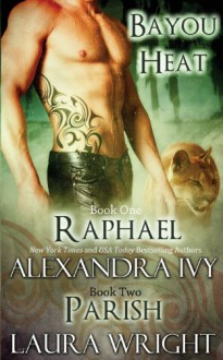Raphael/Parish (Bayou Heat) (Volume 1) - Alexandra Ivy, Laura Wright