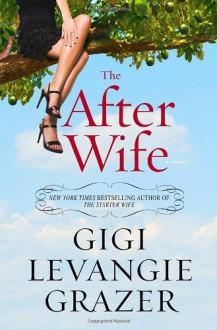 The After Wife - Gigi Levangie Grazer