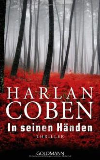 In seinen Händen: Thriller - Harlan Coben