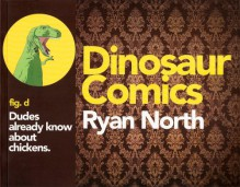 Dinosaur Comics: Dudes Already Know About Chickens - Ryan North