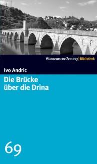 Die Brücke über die Drina (SZ-Bibliothek, #69) - Ivo Andrić