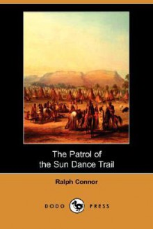 The Patrol of the Sun Dance Trail (Dodo Press) - Ralph Connor