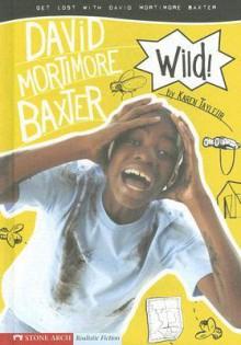 Wild!: Get Lost with David Mortimore Baxter - Karen Tayleur, Brann Garvey