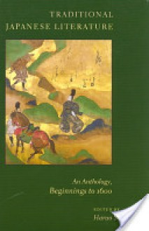 Traditional Japanese Literature: An Anthology, Beginnings to 1600 - Haruo Shirane