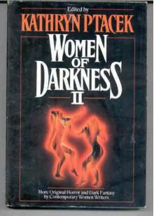 Women of Darkness II: More Original Horror and Dark Fantasy by Contemporary Women Writers - Kathryn Ptacek