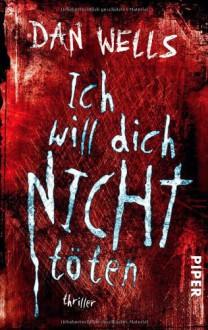 Ich will dich nicht töten - Dan Wells,Jürgen Langowski